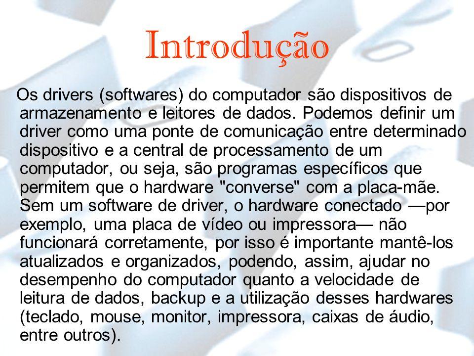 Introdução Os drivers (softwares) do computador são dispositivos de armazenamento e leitores de dados.