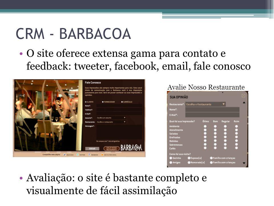 O site oferece extensa gama para contato e feedback: tweeter, facebook, email, fale conosco Avaliação: o site é bastante completo e visualmente de fácil assimilação CRM - BARBACOA Avalie Nosso Restaurante