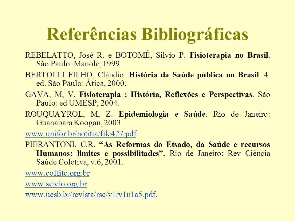 Referências Bibliográficas REBELATTO, José R. e BOTOMÉ, Silvio P. Fisioterapia no Brasil. São Paulo: Manole, 1999. BERTOLLI FILHO, Cláudio. História d
