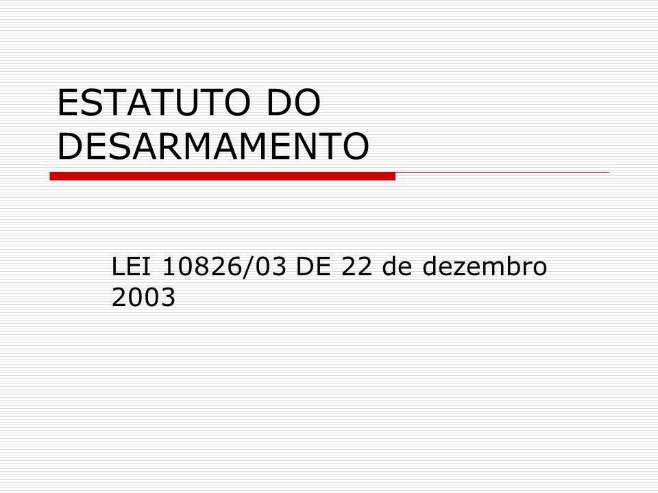ESTATUTO DO DESARMAMENTO LEI 10826/03 DE 22 de dezembro 2003