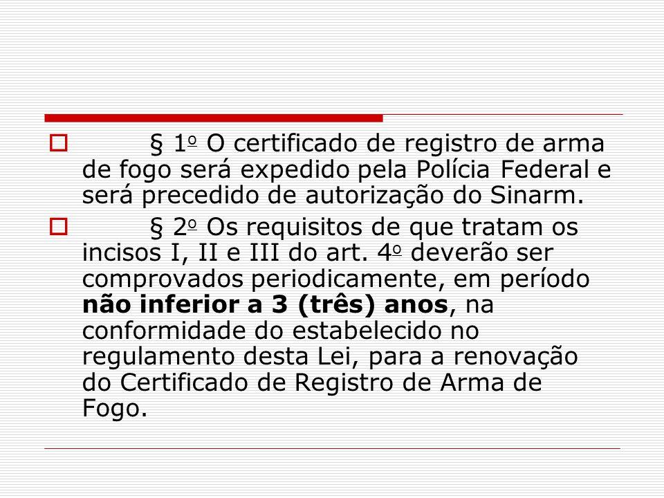 § 1 o O certificado de registro de arma de fogo será expedido pela Polícia Federal e será precedido de autorização do Sinarm. § 2 o Os requisitos de q