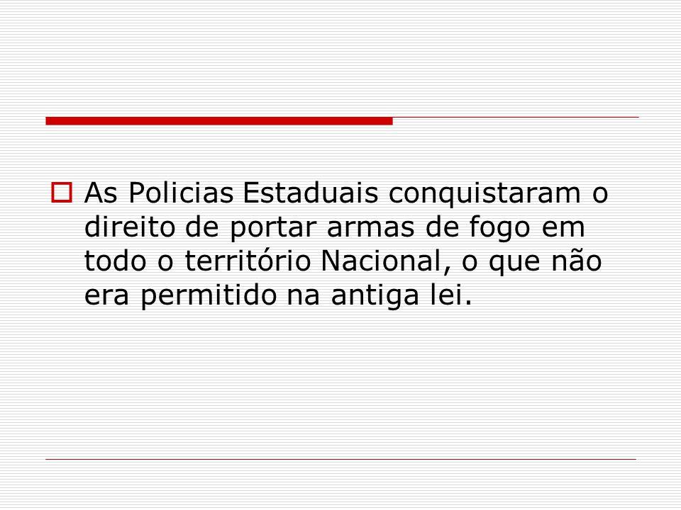 As Policias Estaduais conquistaram o direito de portar armas de fogo em todo o território Nacional, o que não era permitido na antiga lei.