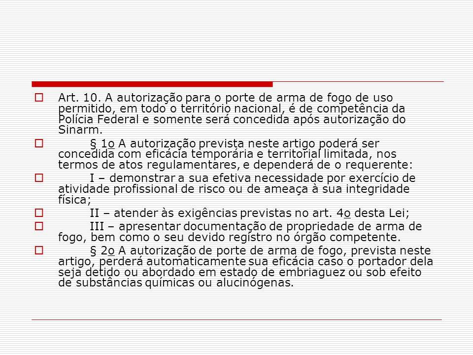 Art. 10. A autorização para o porte de arma de fogo de uso permitido, em todo o território nacional, é de competência da Polícia Federal e somente ser