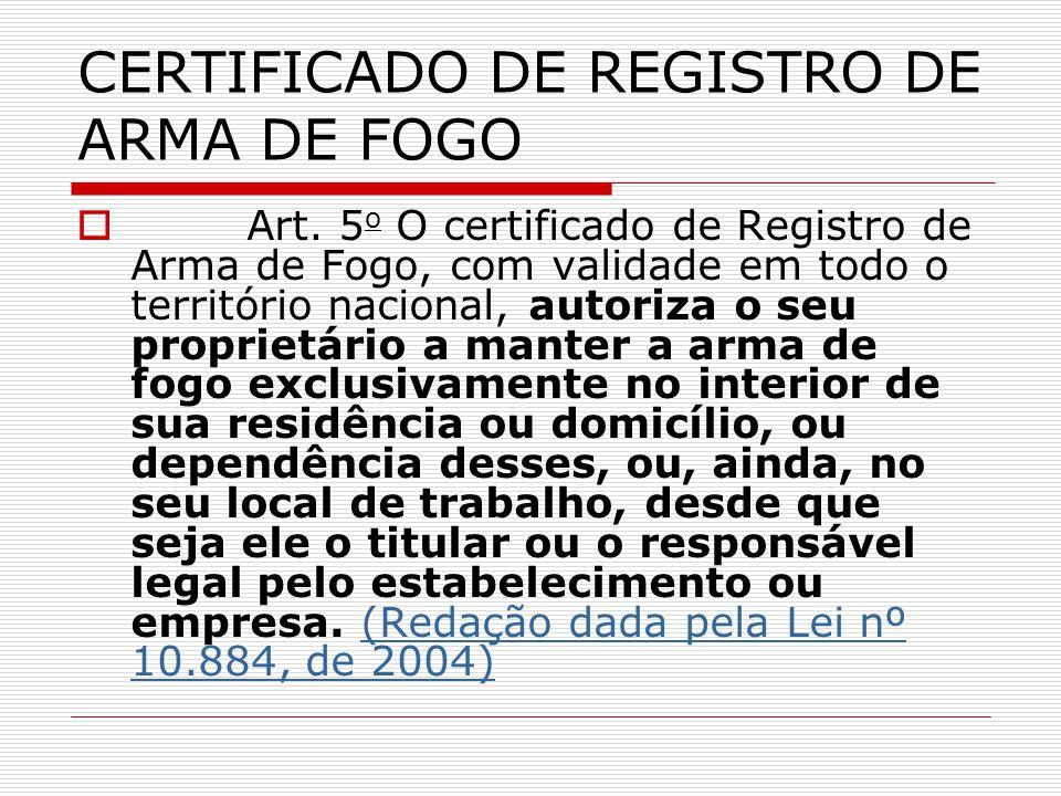 CERTIFICADO DE REGISTRO DE ARMA DE FOGO Art. 5 o O certificado de Registro de Arma de Fogo, com validade em todo o território nacional, autoriza o seu