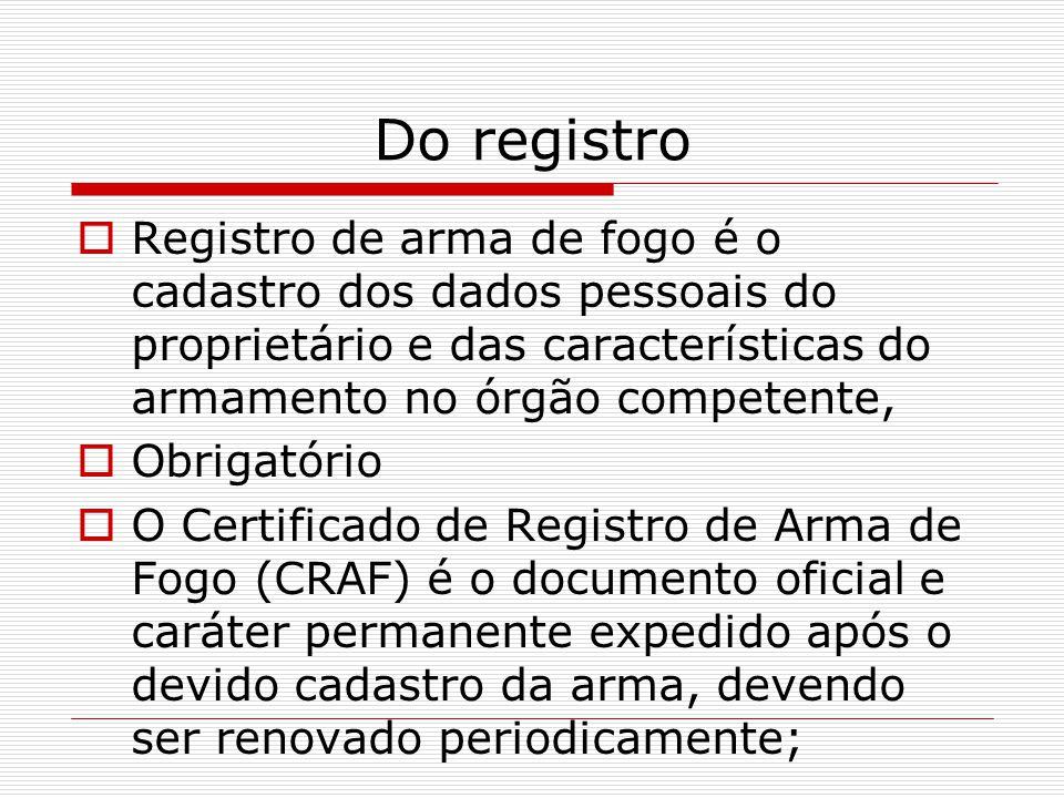 Do registro Registro de arma de fogo é o cadastro dos dados pessoais do proprietário e das características do armamento no órgão competente, Obrigatór
