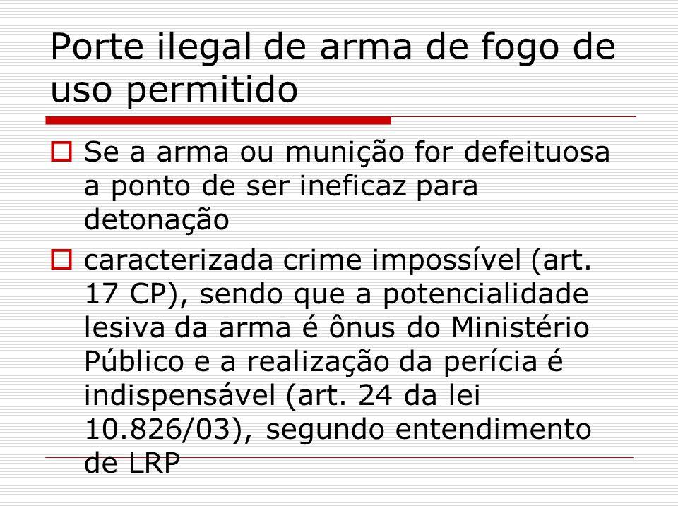 Porte ilegal de arma de fogo de uso permitido Se a arma ou munição for defeituosa a ponto de ser ineficaz para detonação caracterizada crime impossíve