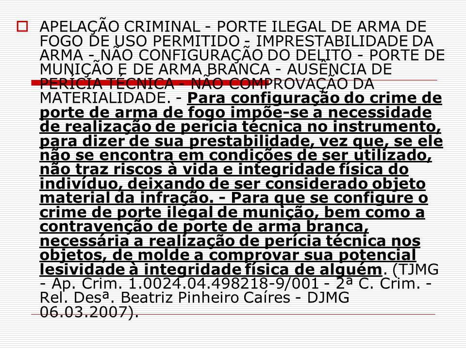 APELAÇÃO CRIMINAL - PORTE ILEGAL DE ARMA DE FOGO DE USO PERMITIDO - IMPRESTABILIDADE DA ARMA - NÃO CONFIGURAÇÃO DO DELITO - PORTE DE MUNIÇÃO E DE ARMA