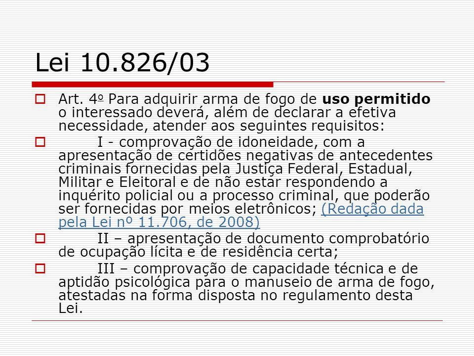 Lei 10.826/03 Art. 4 o Para adquirir arma de fogo de uso permitido o interessado deverá, além de declarar a efetiva necessidade, atender aos seguintes
