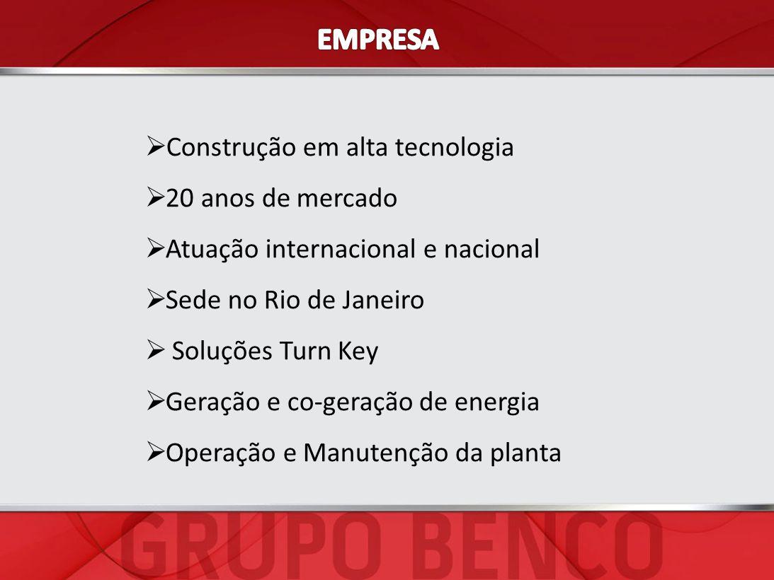 Construção em alta tecnologia 20 anos de mercado Atuação internacional e nacional Sede no Rio de Janeiro Soluções Turn Key Geração e co-geração de ene