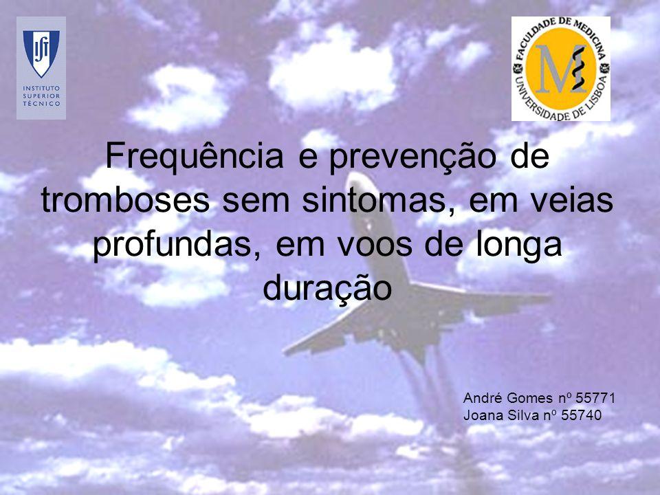 Frequência e prevenção de tromboses sem sintomas, em veias profundas, em voos de longa duração André Gomes nº 55771 Joana Silva nº 55740