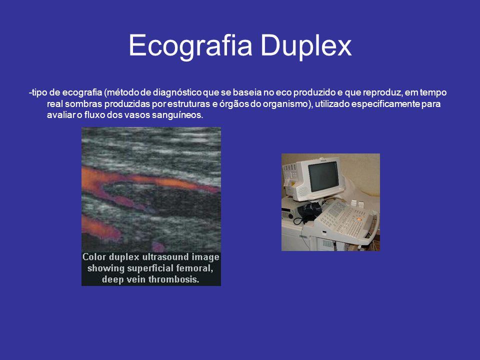 Ecografia Duplex -tipo de ecografia (método de diagnóstico que se baseia no eco produzido e que reproduz, em tempo real sombras produzidas por estruturas e órgãos do organismo), utilizado especificamente para avaliar o fluxo dos vasos sanguíneos.