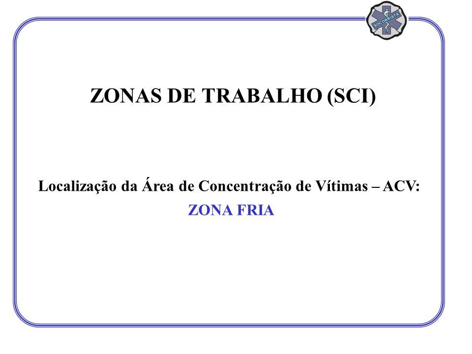 Localização da Área de Concentração de Vítimas – ACV: ZONA FRIA ZONAS DE TRABALHO (SCI)