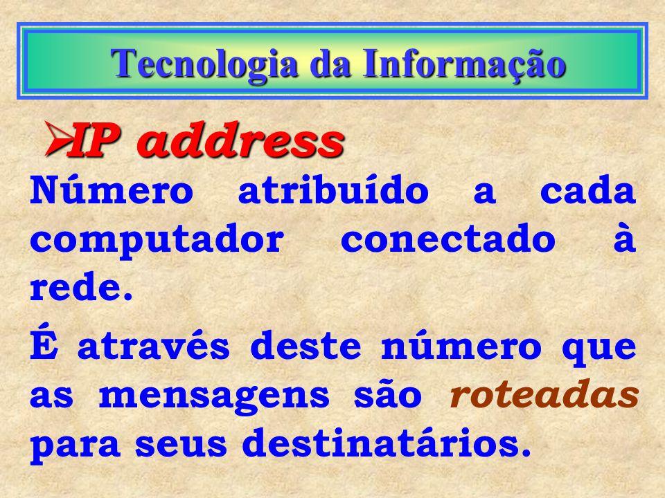 Tecnologia da Informação Tecnologia da Informação Como achar alguém na Internet ? IP address Domain Name (DNS)