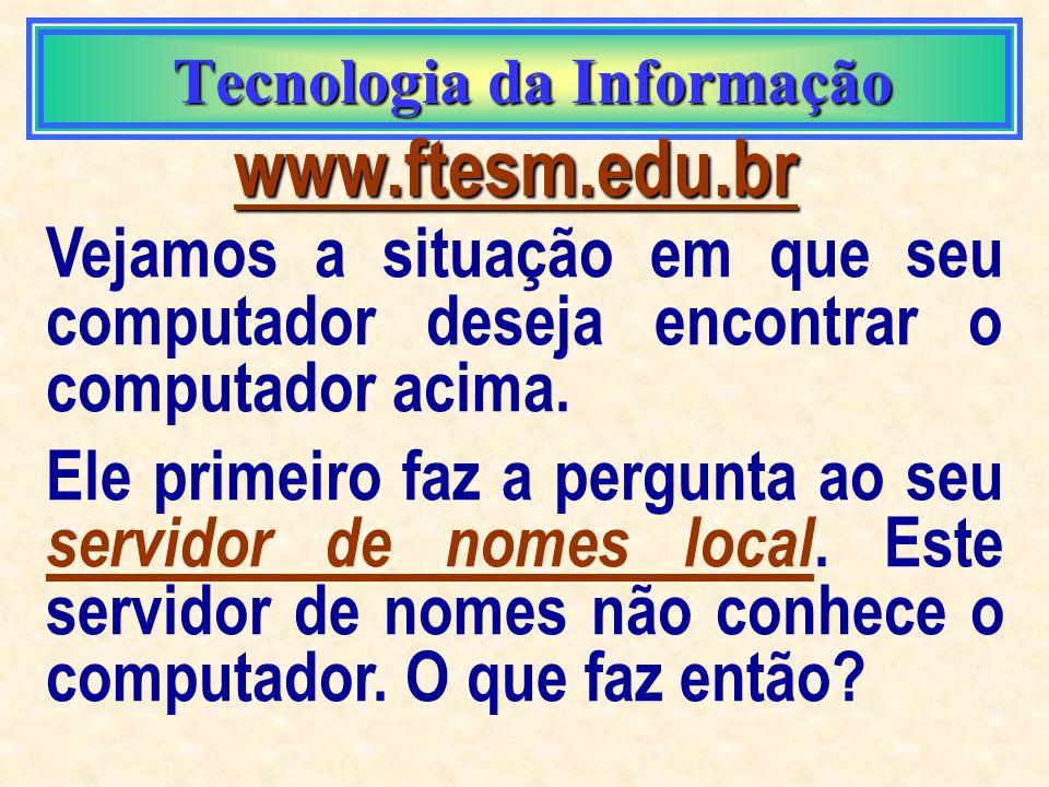 Tecnologia da Informação Tecnologia da Informação Domain Name Service Domain Name Service Não existe um computador na Internet que conheça todos os de