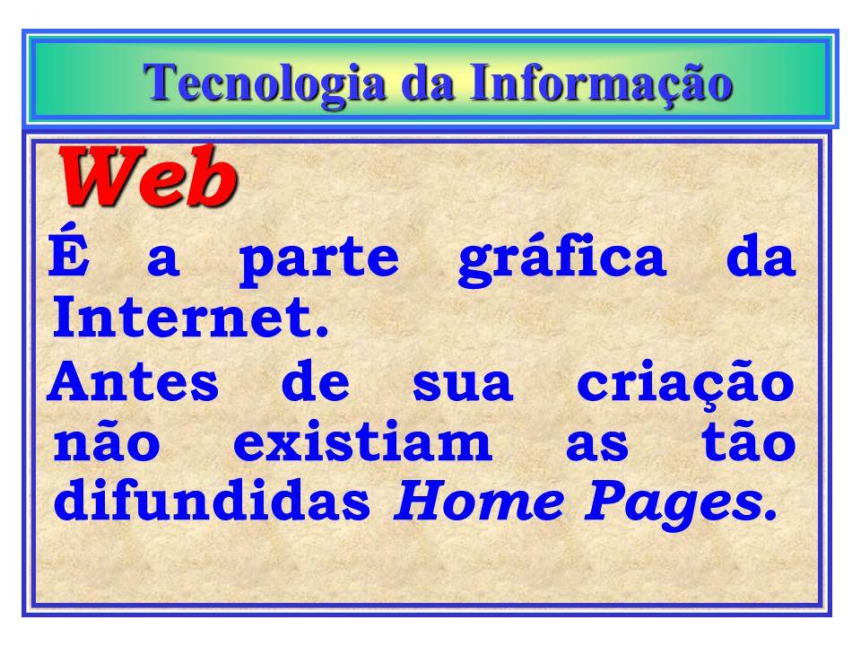 Tecnologia da Informação Tecnologia da Informação Todo endereço começa com: http://www http : (hipertext transport protocol) www : (wold wide web) ou,