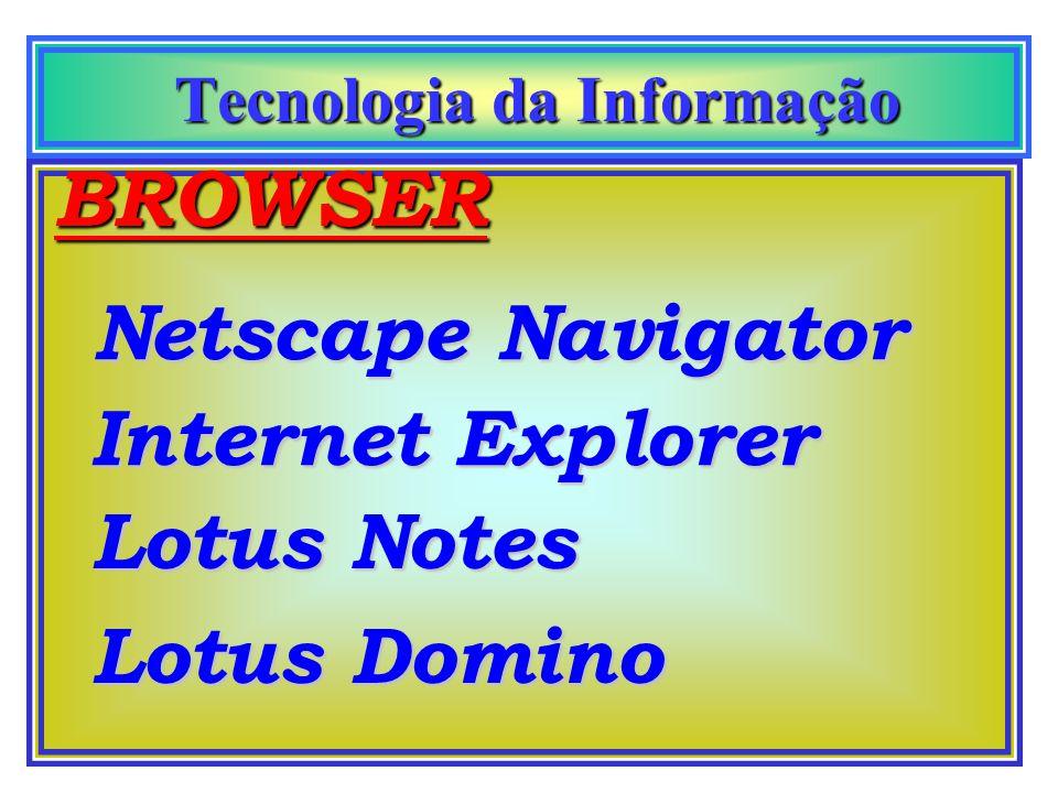 Tecnologia da Informação Tecnologia da Informação BROWSER Busca os sites desejados de forma direta. Pode visualizar dados gráficos, fotográficos e son