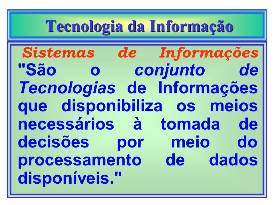 Sistemas de Informações São o conjunto de Tecnologias de Informações que disponibiliza os meios necessários à tomada de decisões por meio do processamento de dados disponíveis.