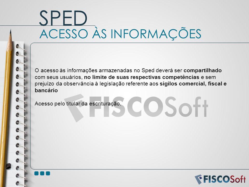 O acesso às informações armazenadas no Sped deverá ser compartilhado com seus usuários, no limite de suas respectivas competências e sem prejuízo da o