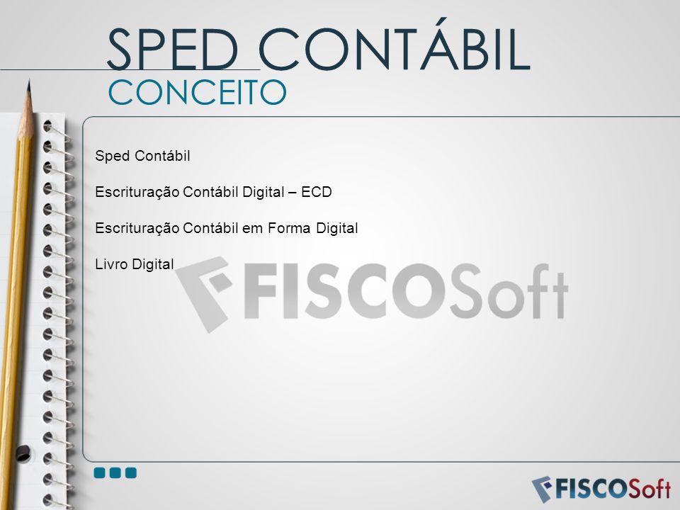 Sped Contábil Escrituração Contábil Digital – ECD Escrituração Contábil em Forma Digital Livro Digital CONCEITO SPED CONTÁBIL