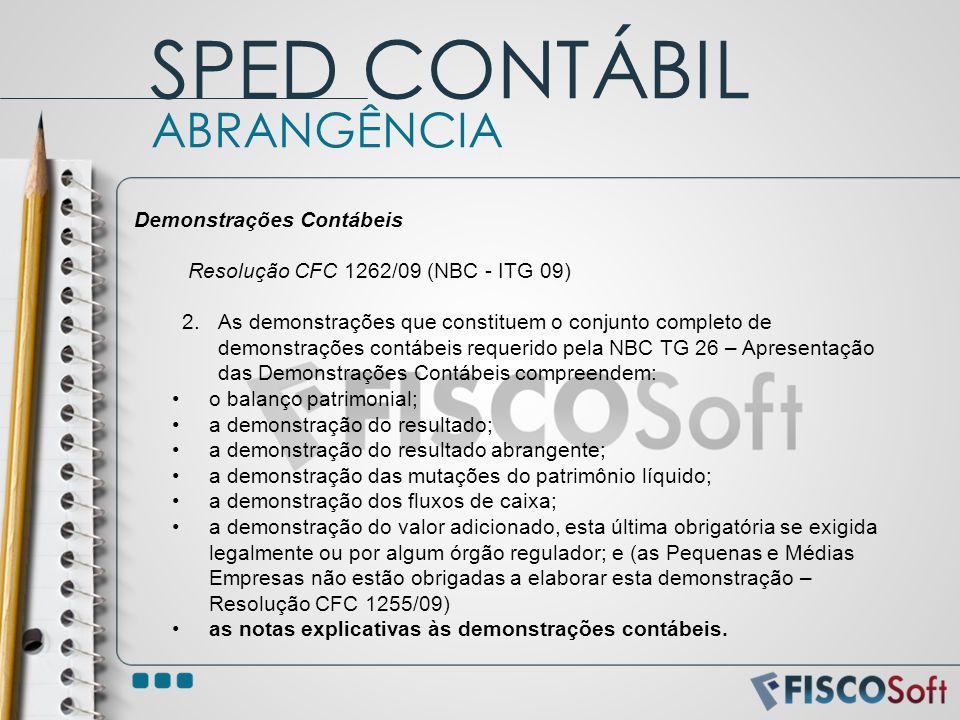 Demonstrações Contábeis Resolução CFC 1262/09 (NBC - ITG 09) 2.As demonstrações que constituem o conjunto completo de demonstrações contábeis requerid