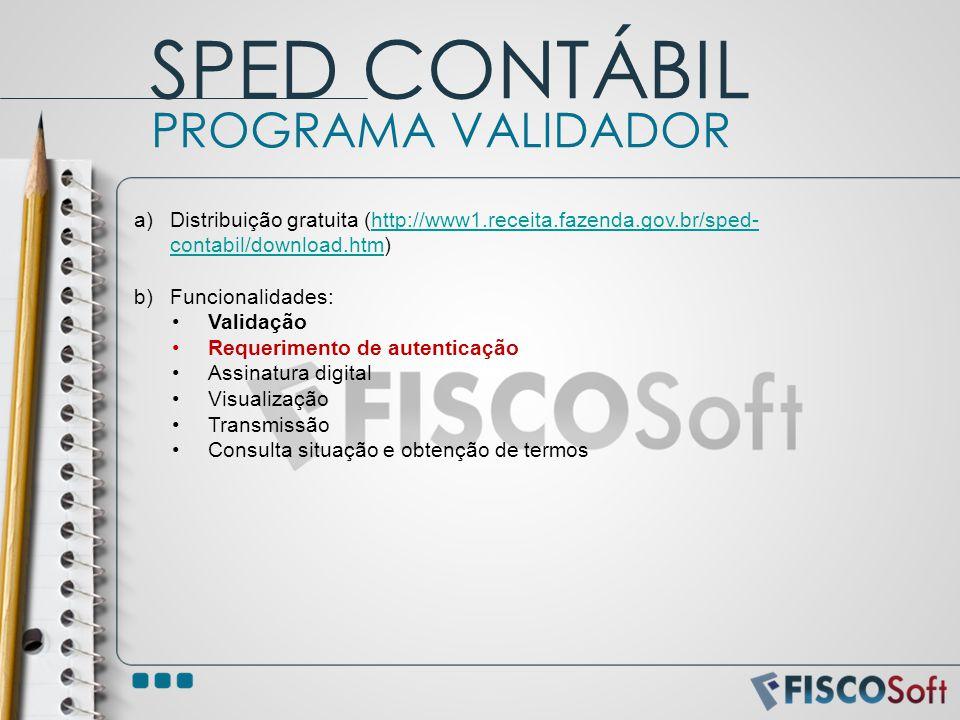 a)Distribuição gratuita (http://www1.receita.fazenda.gov.br/sped- contabil/download.htm)http://www1.receita.fazenda.gov.br/sped- contabil/download.htm