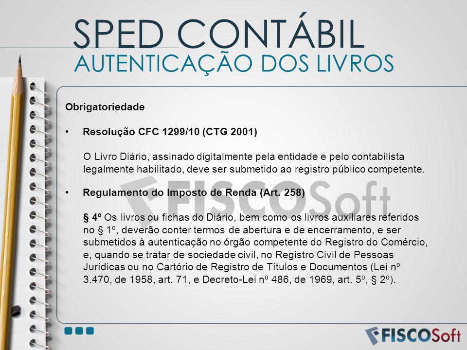 Obrigatoriedade Resolução CFC 1299/10 (CTG 2001) O Livro Diário, assinado digitalmente pela entidade e pelo contabilista legalmente habilitado, deve s
