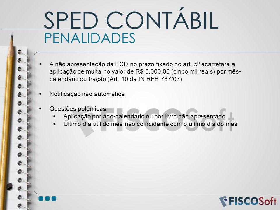 A não apresentação da ECD no prazo fixado no art. 5º acarretará a aplicação de multa no valor de R$ 5.000,00 (cinco mil reais) por mês- calendário ou