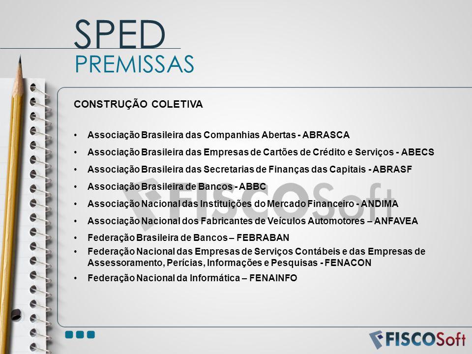PREMISSAS SPED CONSTRUÇÃO COLETIVA Associação Brasileira das Companhias Abertas - ABRASCA Associação Brasileira das Empresas de Cartões de Crédito e S