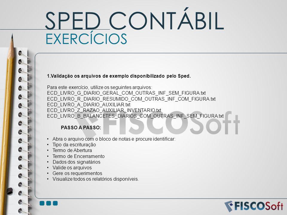 EXERCÍCIOS SPED CONTÁBIL 1.Validação os arquivos de exemplo disponibilizado pelo Sped. Para este exercício, utilize os seguintes arquivos: ECD_LIVRO_G