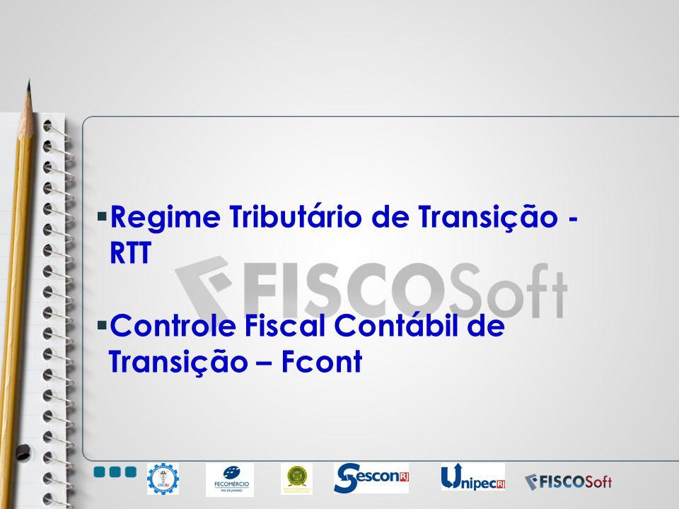 Regime Tributário de Transição - RTT Controle Fiscal Contábil de Transição – Fcont