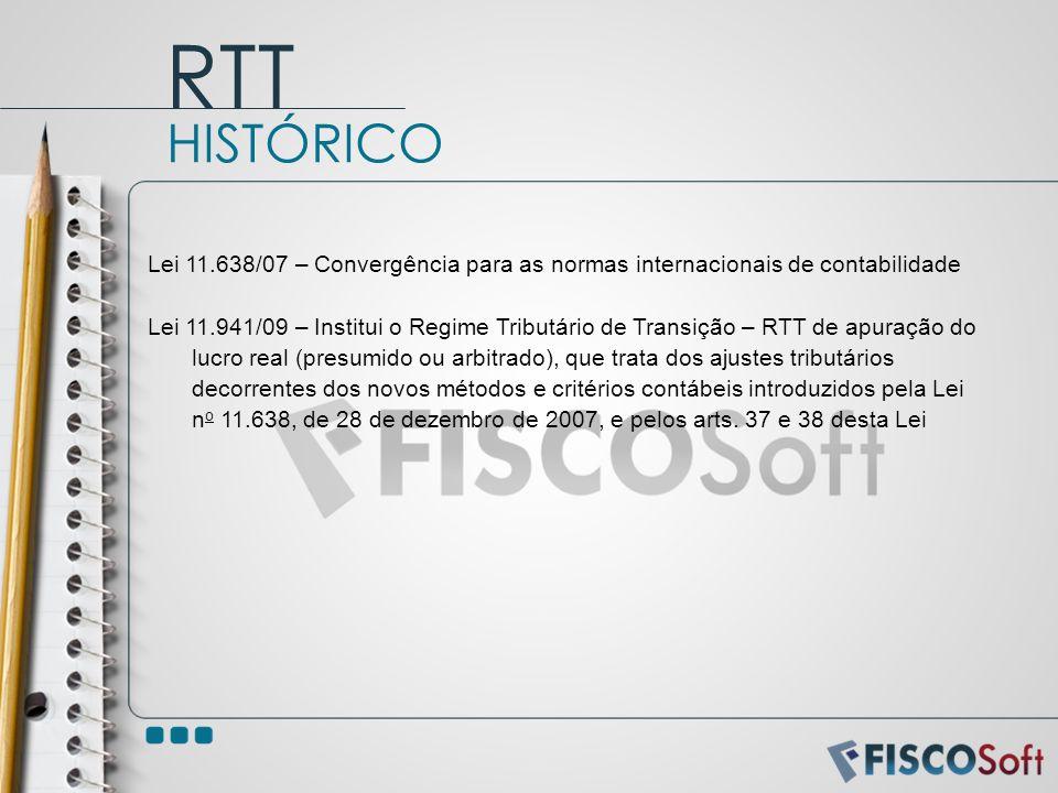 Lei 11.638/07 – Convergência para as normas internacionais de contabilidade Lei 11.941/09 – Institui o Regime Tributário de Transição – RTT de apuraçã