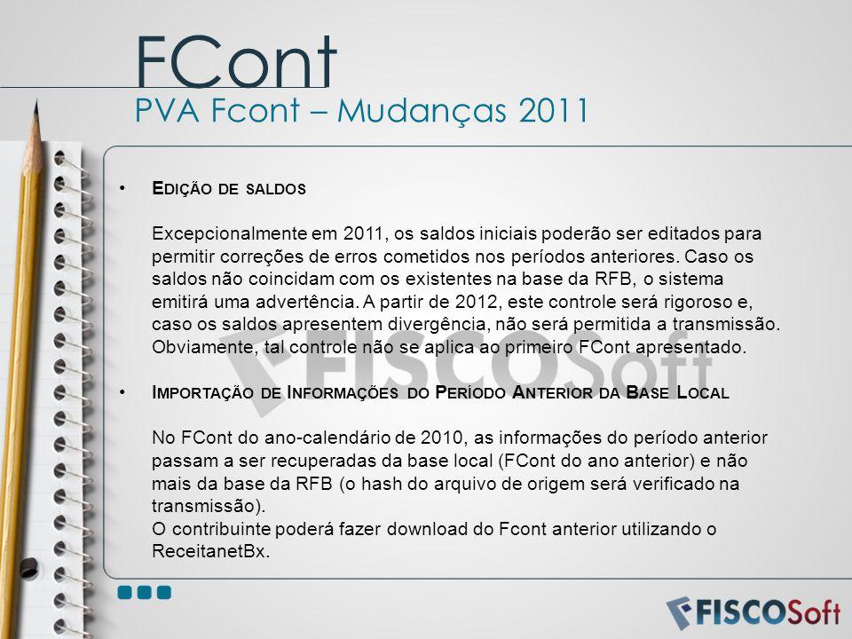 E DIÇÃO DE SALDOS Excepcionalmente em 2011, os saldos iniciais poderão ser editados para permitir correções de erros cometidos nos períodos anteriores