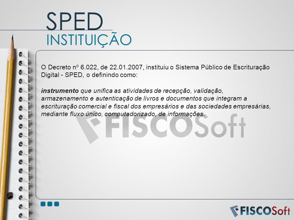 O Decreto nº 6.022, de 22.01.2007, instituiu o Sistema Público de Escrituração Digital - SPED, o definindo como: instrumento que unifica as atividades