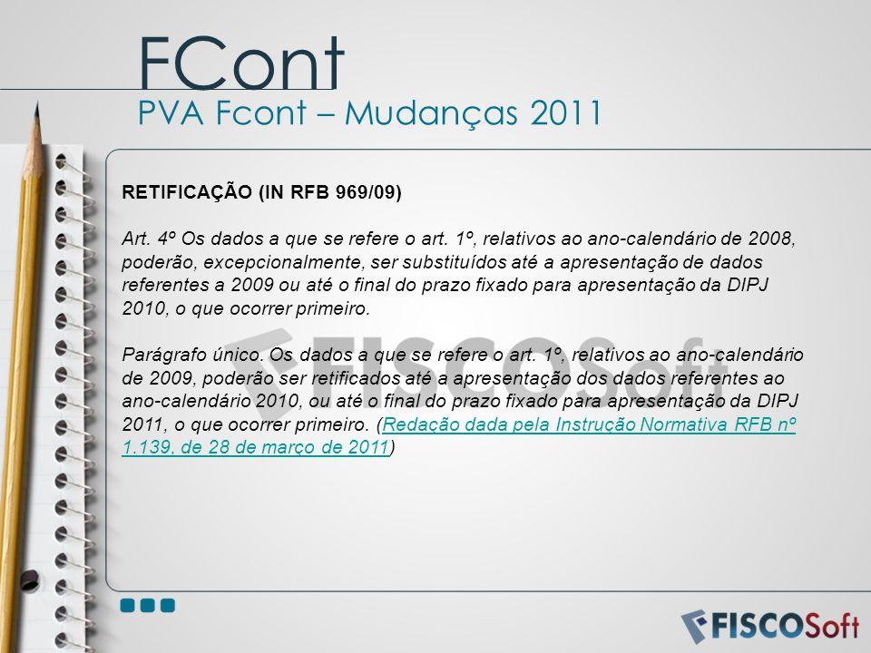 RETIFICAÇÃO (IN RFB 969/09) Art. 4º Os dados a que se refere o art. 1º, relativos ao ano-calendário de 2008, poderão, excepcionalmente, ser substituíd