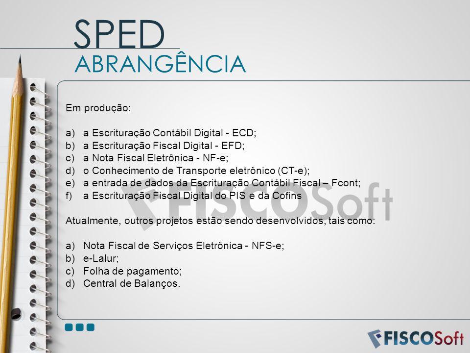 Em produção: a)a Escrituração Contábil Digital - ECD; b)a Escrituração Fiscal Digital - EFD; c)a Nota Fiscal Eletrônica - NF-e; d)o Conhecimento de Tr