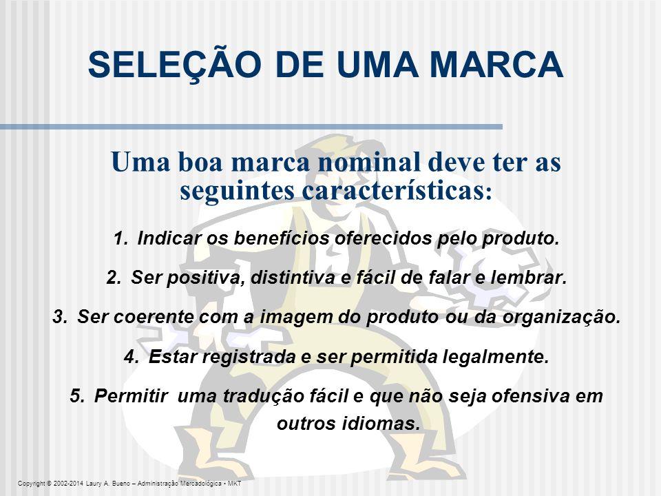 SELEÇÃO DE UMA MARCA Uma boa marca nominal deve ter as seguintes características : 1.Indicar os benefícios oferecidos pelo produto. 2.Ser positiva, di