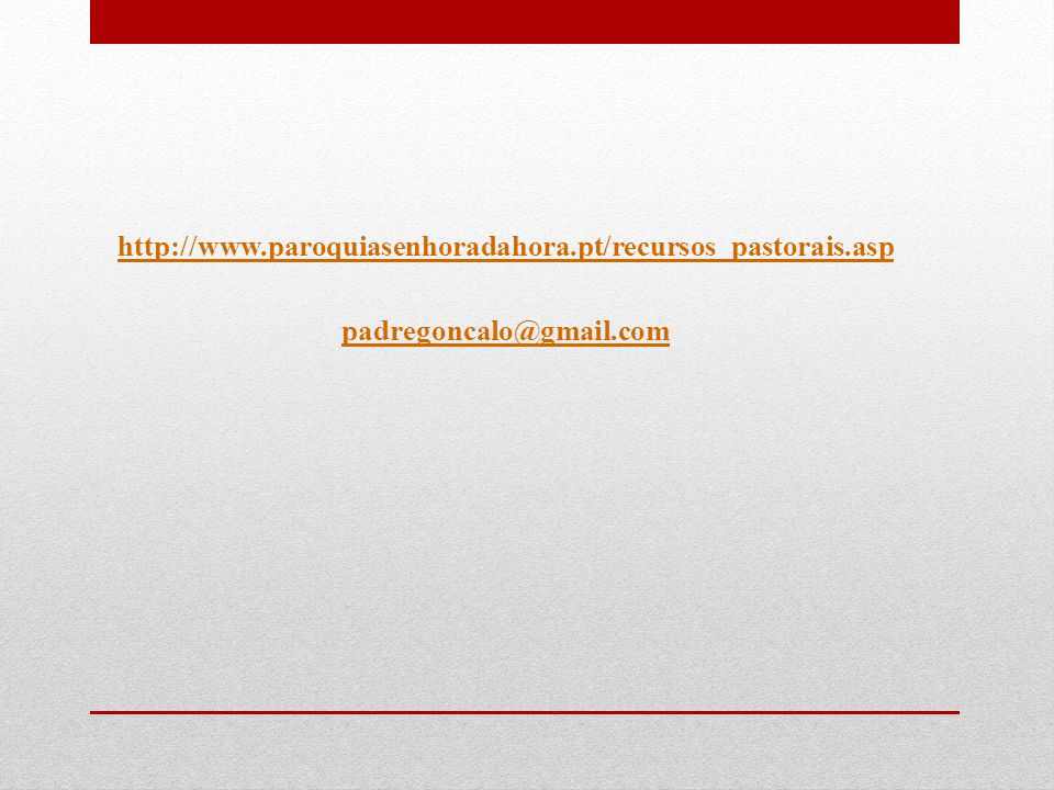http://www.paroquiasenhoradahora.pt/recursos_pastorais.asp padregoncalo@gmail.com