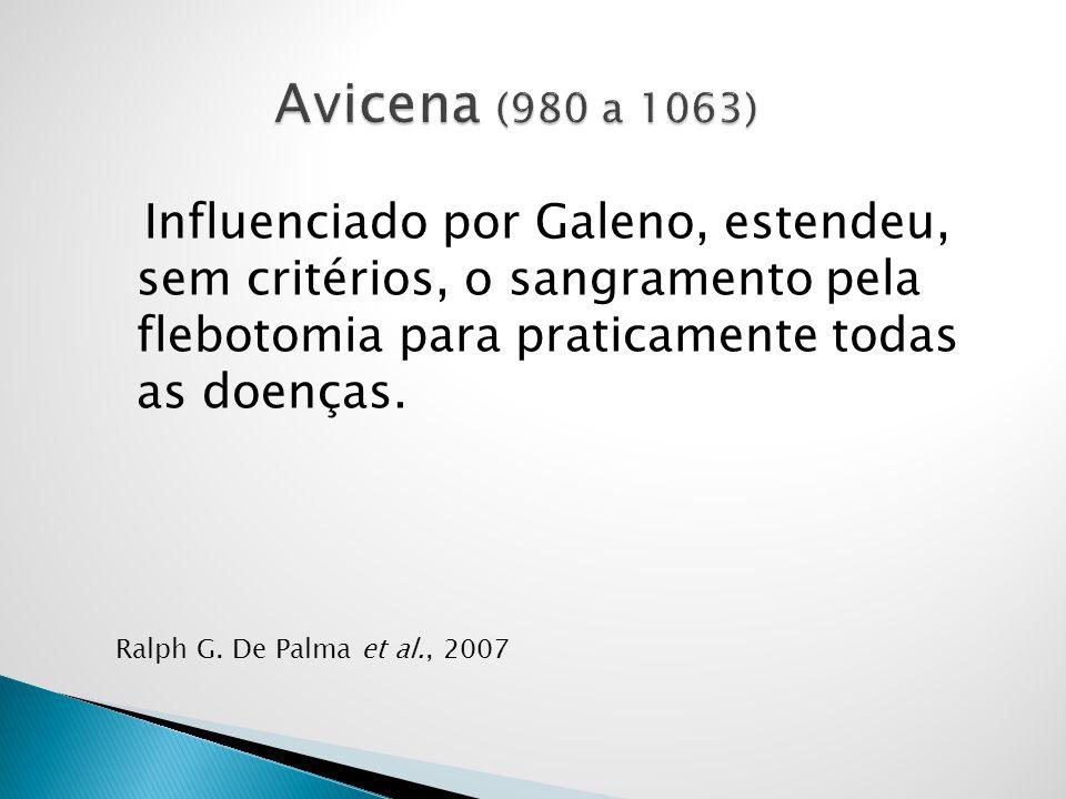 Influenciado por Galeno, estendeu, sem critérios, o sangramento pela flebotomia para praticamente todas as doenças. Ralph G. De Palma et al., 2007