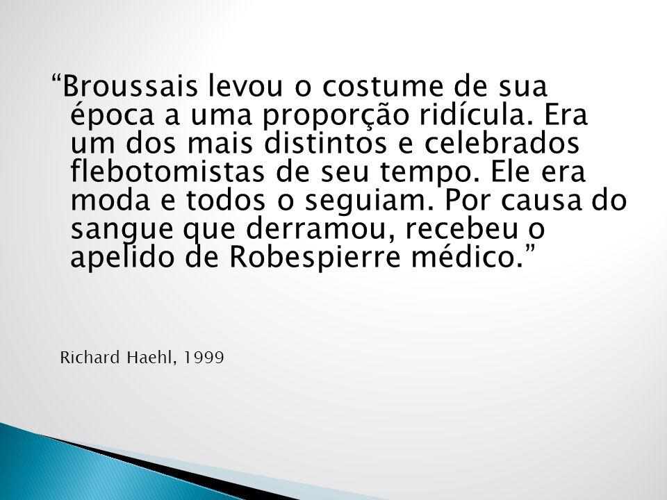 Broussais levou o costume de sua época a uma proporção ridícula. Era um dos mais distintos e celebrados flebotomistas de seu tempo. Ele era moda e tod