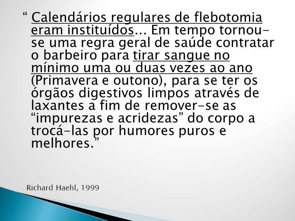 Calendários regulares de flebotomia eram instituídos... Em tempo tornou- se uma regra geral de saúde contratar o barbeiro para tirar sangue no mínimo