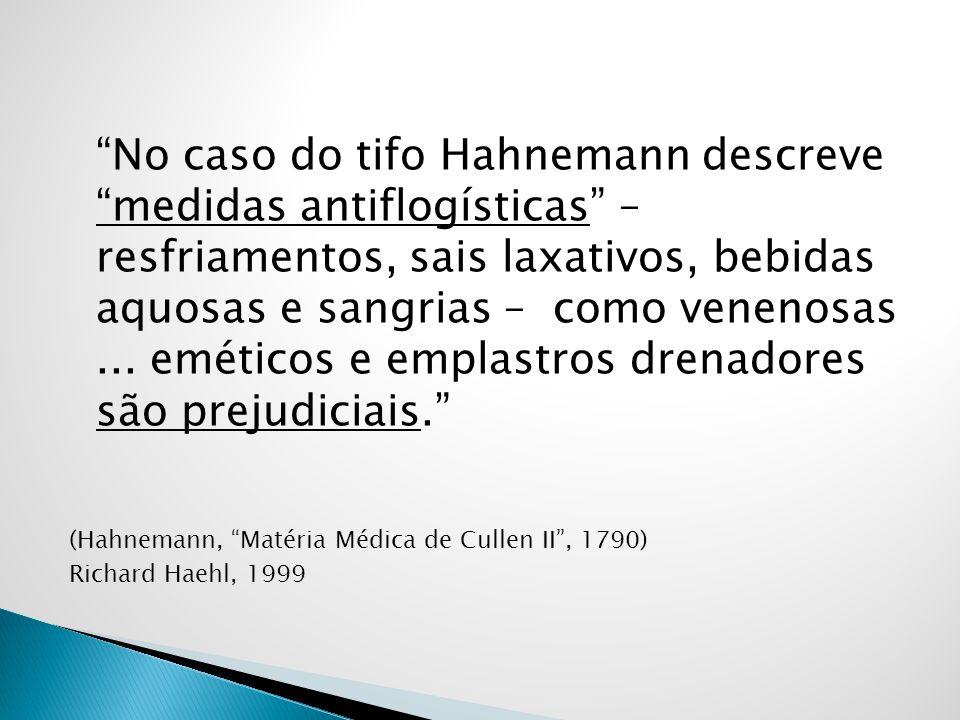 No caso do tifo Hahnemann descreve medidas antiflogísticas – resfriamentos, sais laxativos, bebidas aquosas e sangrias – como venenosas... eméticos e