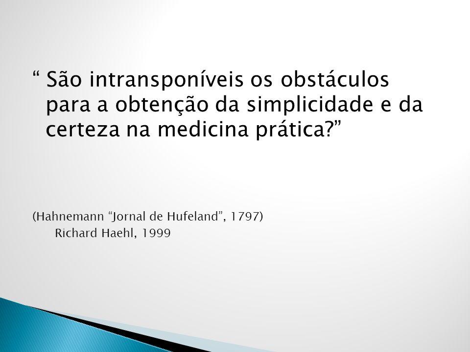 São intransponíveis os obstáculos para a obtenção da simplicidade e da certeza na medicina prática? (Hahnemann Jornal de Hufeland, 1797) Richard Haehl