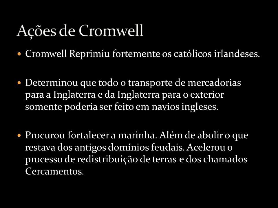 Cromwell Reprimiu fortemente os católicos irlandeses. Determinou que todo o transporte de mercadorias para a Inglaterra e da Inglaterra para o exterio