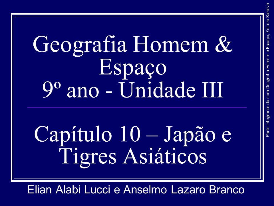 Geografia Homem & Espaço 9 º ano - Unidade III Capítulo 10 – Japão e Tigres Asiáticos Elian Alabi Lucci e Anselmo Lazaro Branco Parte integrante da ob