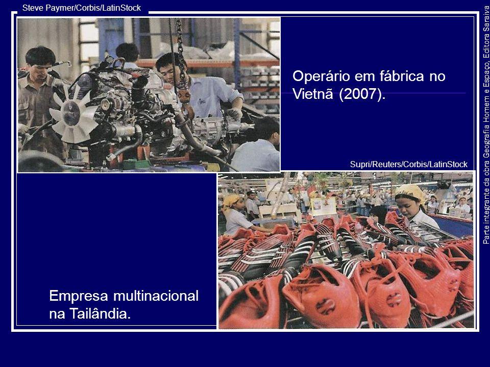 Parte integrante da obra Geografia Homem e Espaço, Editora Saraiva Operário em fábrica no Vietnã (2007). Empresa multinacional na Tailândia. Supri/Reu