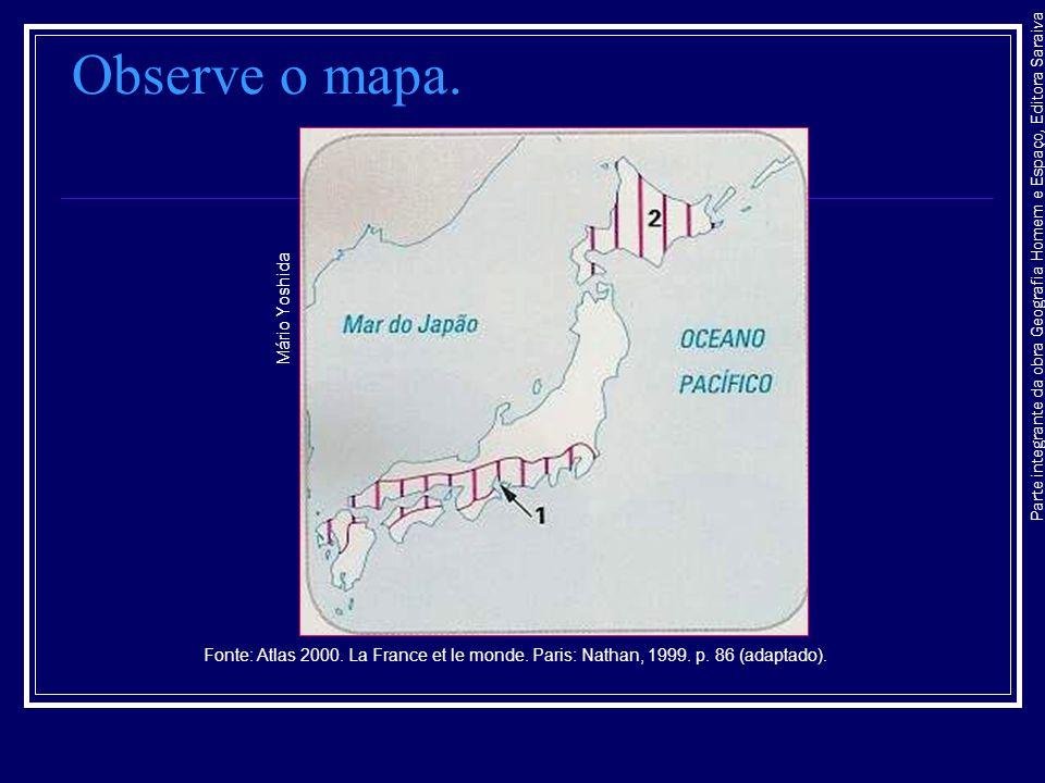 Parte integrante da obra Geografia Homem e Espaço, Editora Saraiva Observe o mapa. Mário Yoshida Fonte: Atlas 2000. La France et le monde. Paris: Nath