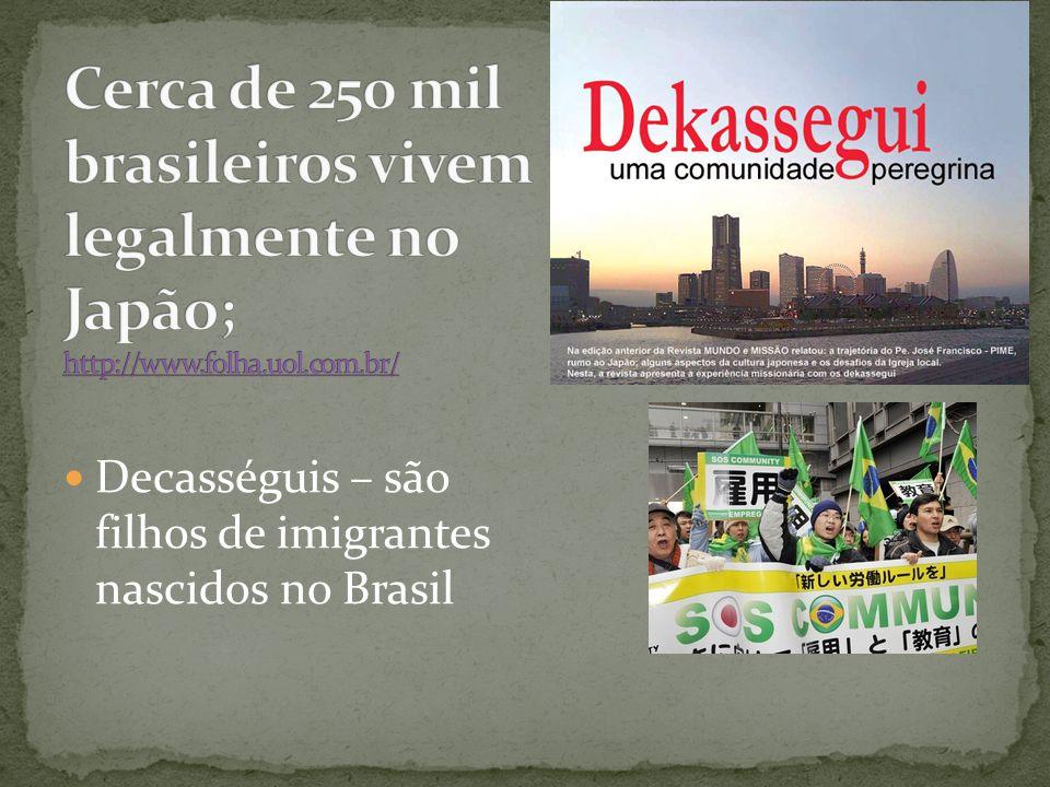 Decasséguis – são filhos de imigrantes nascidos no Brasil