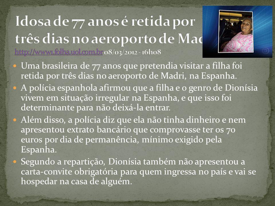 Uma brasileira de 77 anos que pretendia visitar a filha foi retida por três dias no aeroporto de Madri, na Espanha. A polícia espanhola afirmou que a