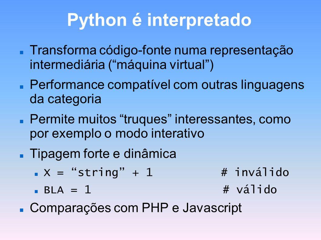 Python é interpretado Transforma código-fonte numa representação intermediária (máquina virtual) Performance compatível com outras linguagens da categ