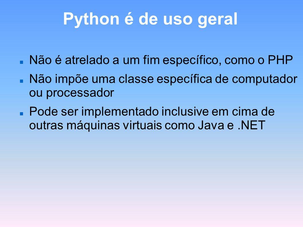 Python é de uso geral Não é atrelado a um fim específico, como o PHP Não impõe uma classe específica de computador ou processador Pode ser implementad